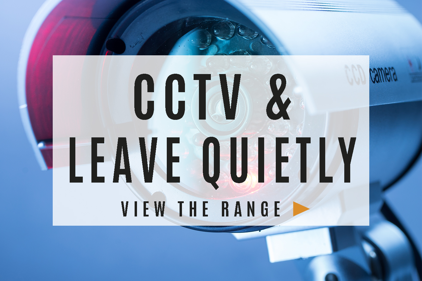 CCTV & Leave Quietly